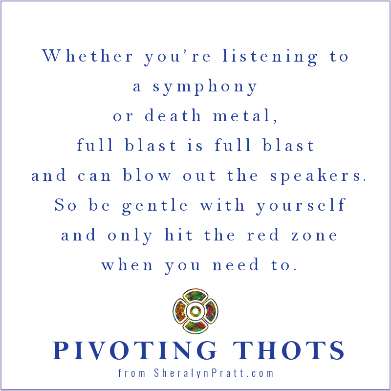 Whether you're listening to a symphony  or death metal,  full blast is full blast  and can blow out the speakers. So be gentle with yourself and only hit the red zone when you need to.  Sheralyn Pratt