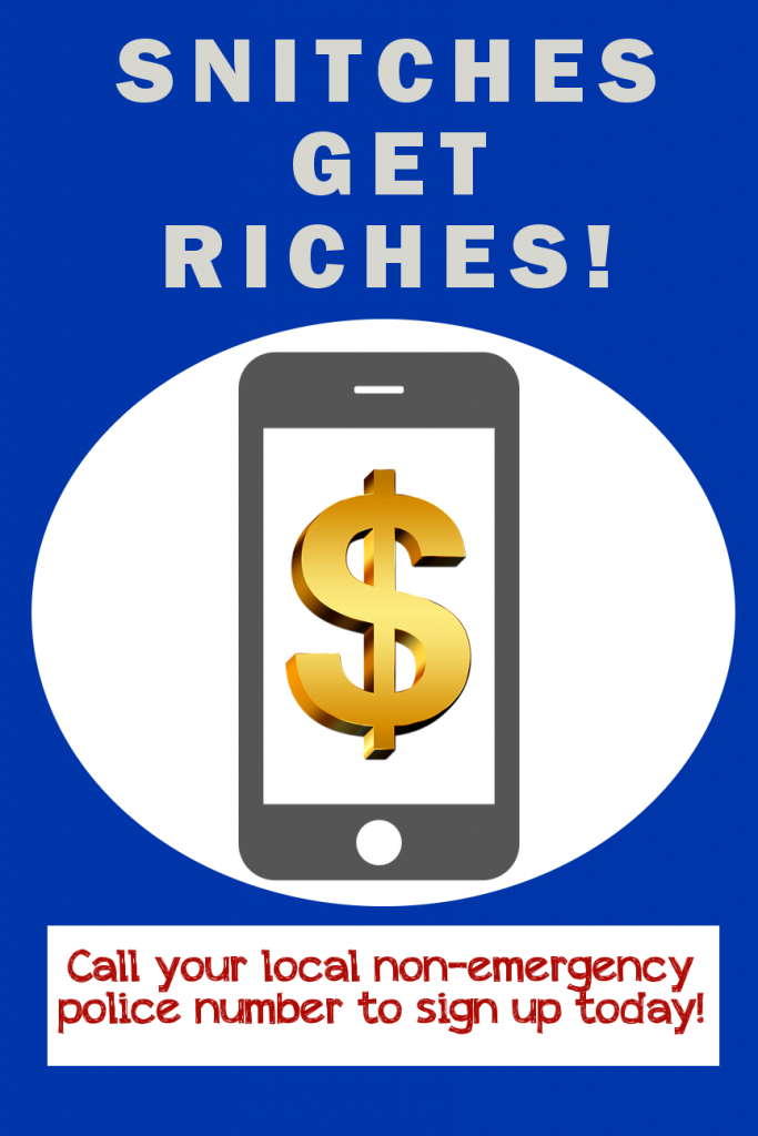 SNITCHES GET RICHES! Call your local non-emergency police number to sign up today.