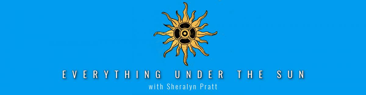 Everything Under the Sun with Sheralyn Pratt