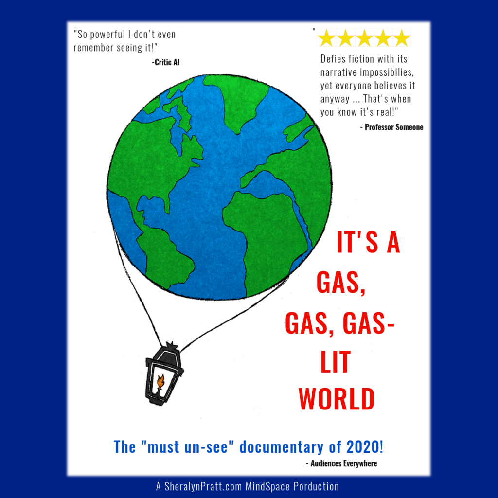 "Mock-up poster for ""It's a Gas, Gas, Gaslit World"" The Must Un-See Documentary of 2020!"