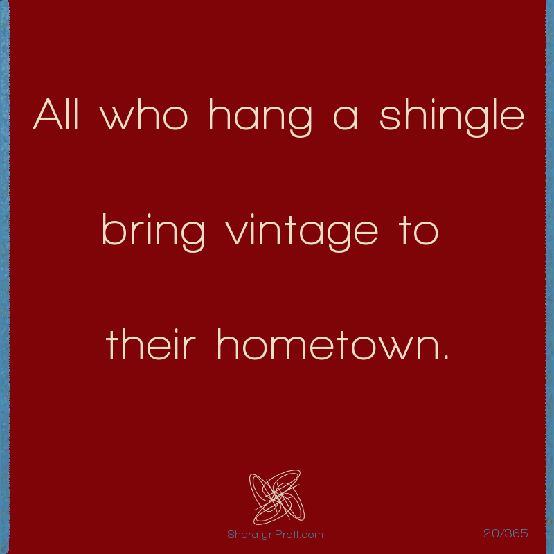 Day 20/365. Sheralyn Pratt All who hang a shingle bring a vintage to their hometown