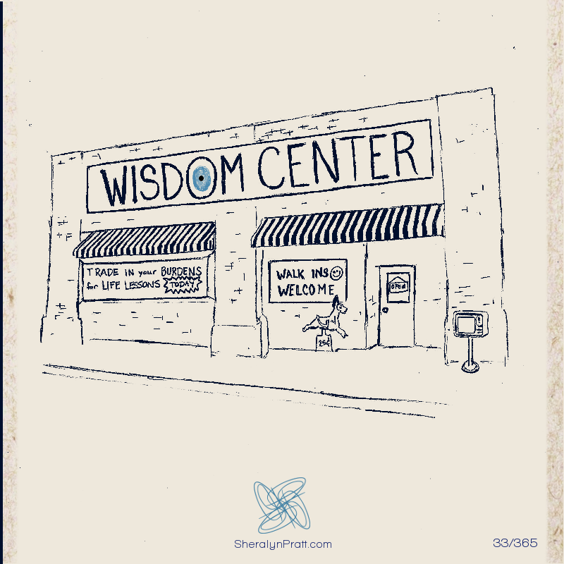 "Sheralyn Pratt Day 33/365. Comic of the WIsdom Center. Signs read: ""TRADE IN your BURDENS for LIFE LESSONS TODAY!"" ""Walk ins welcome"" and ""OPEN"""