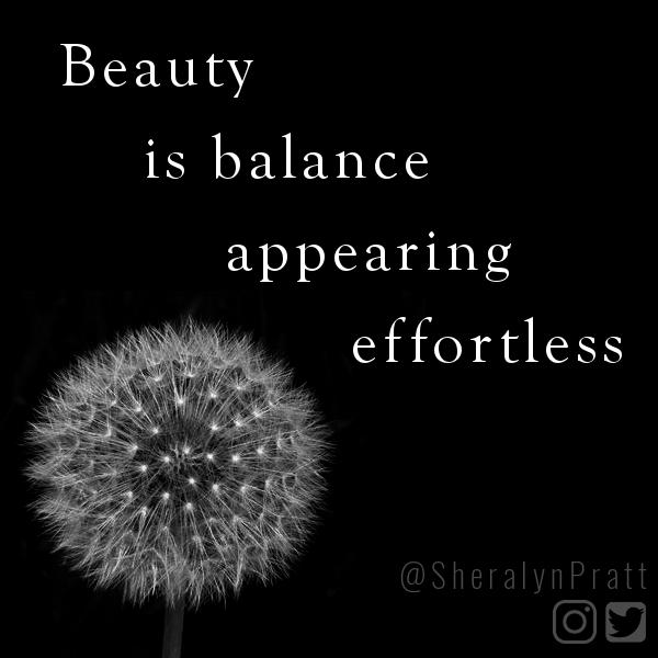 Beauty is balance appearing effortless